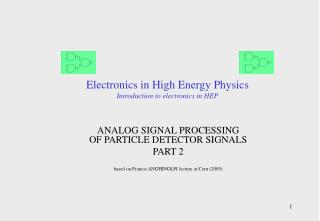 Electronics in High Energy Physics Introduction to electronics in HEP