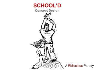 SCHOOL'D Concept Design