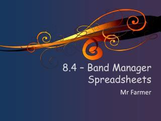 8.4 – Band Manager Spreadsheets
