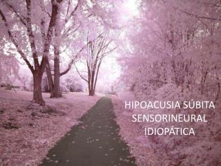 HIPOACUSIA S�BITA SENSORINEURAL  IDIOP�TICA
