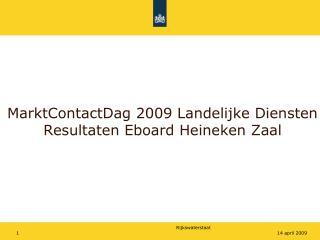 MarktContactDag 2009 Landelijke Diensten Resultaten Eboard Heineken Zaal