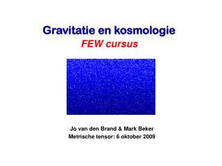 Jo van den Brand & Mark Beker Metrische tensor: 6 oktober 2009