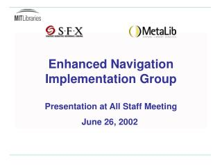 Enhanced Navigation Implementation Group Presentation at All Staff Meeting June 26, 2002