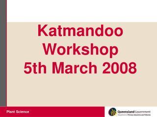 Katmandoo Workshop 5th March 2008