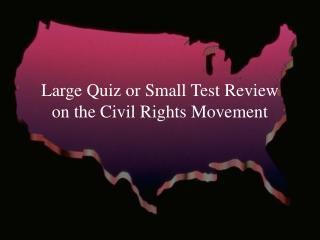 Large Quiz or Small Test Review  on the Civil Rights Movement