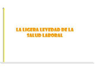 LA LIGERA LEVEDAD DE LA SALUD LABORAL