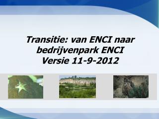 Transitie: van ENCI naar bedrijvenpark ENCI Versie 11-9-2012
