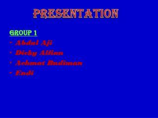 GROUP 1 Abdul Aji Dicky Alfian Achmat Budiman Endi