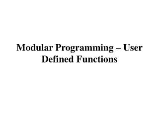 Modular Programming – User Defined Functions
