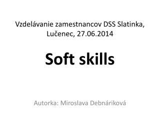 Vzdelávanie zamestnancov DSS Slatinka, Lučenec, 27.06.2014  Soft  skills