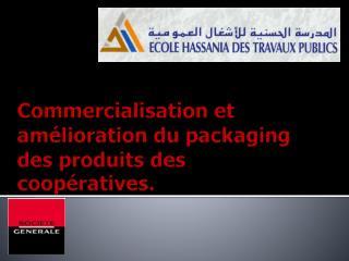 Commercialisation et amélioration du packaging des produits des coopératives.