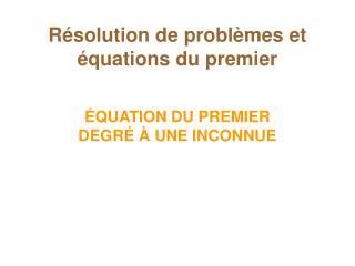 Résolution de problèmes et équations du premier