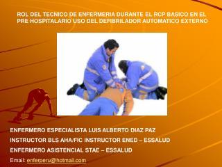 ENFERMERO ESPECIALISTA LUIS ALBERTO DIAZ PAZ INSTRUCTOR BLS AHA/FIC INSTRUCTOR ENED – ESSALUD