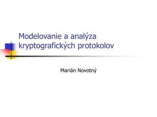 Modelovanie a anal ýza kryptografických protokolov