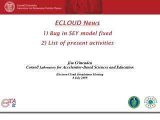 ECLOUD News 1) Bug in SEY model fixed 2) List of present activities