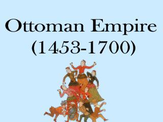 Ottoman Empire  (1453-1700)