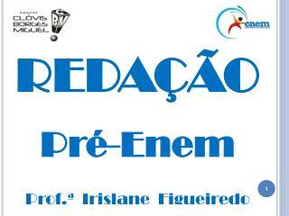 REDAÇÃO Pré-Enem Prof.ª  Irislane  Figueiredo