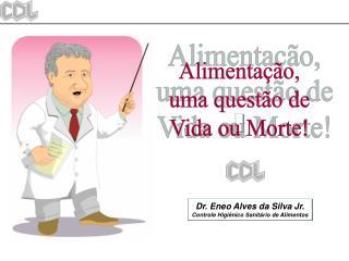 Dr. Eneo Alves da Silva Jr. Controle Higiênico Sanitário de Alimentos