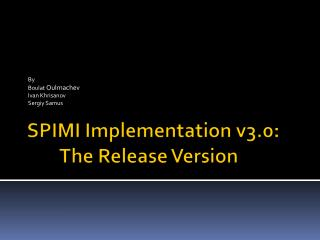 SPIMI Implementation v3.0:  	The Release Version