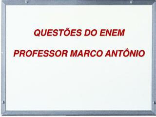 QUESTÕES DO ENEM PROFESSOR MARCO ANTÔNIO