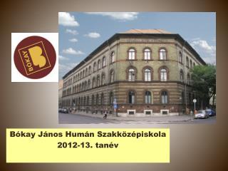 Bókay  János Humán Szakközépiskola 2012-13. tanév