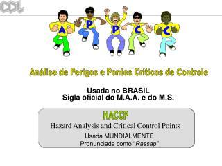 Usada no BRASIL Sigla oficial do M.A.A. e do M.S.