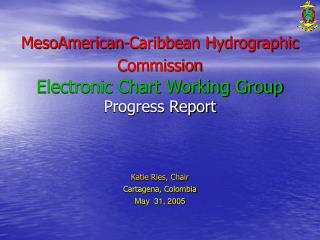 MesoAmerican-Caribbean Hydrographic Commission Electronic Chart Working Group Progress Report