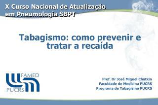 Prof. Dr José Miguel Chatkin Faculdade de Medicina PUCRS Programa de Tabagismo PUCRS