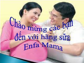 Chào mừng các bạn  đến với hãng sữa  Enfa Mama