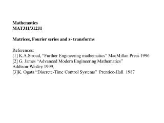 Mathematics MAT311/312J1 Matrices, Fourier series and z- transforms References: