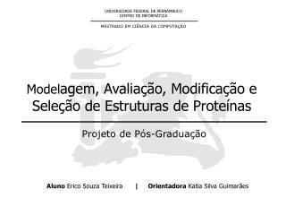Model agem, Avaliação, Modificação e Seleção de Estruturas de Proteínas