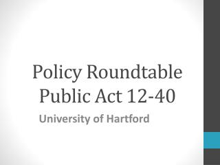 Policy Roundtable Public Act 12-40