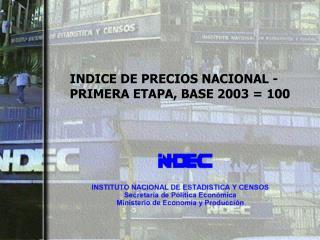 INDICE DE PRECIOS NACIONAL - PRIMERA ETAPA, BASE 2003 = 100