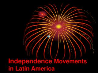 Independence  Movements in Latin America