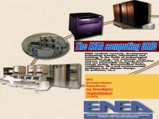 INFO   Informatics Division  Deputy Director Ing. Silvio Migliori   ( migliori@enea.it ) (12-2003)