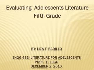 By: Liza F.  Badillo ENGG  633- literature for  adelescents Prof.  E. Lugo december  2, 2010.