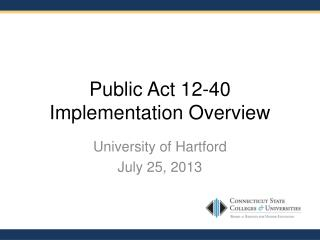 Public Act 12-40 Implementation Overview