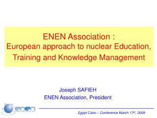 ENEN Association : European approach to nuclear Education, Training and Knowledge Management