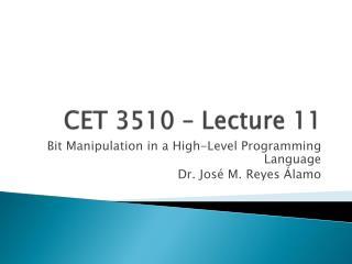 CET 3510 – Lecture 11