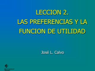 LECCION  2 . LAS PREFERENCIAS Y LA FUNCION DE UTILIDAD