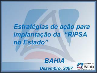 """Estratégias de ação para implantação da  """"RIPSA no Estado"""" BAHIA"""