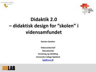 Didaktik 2.0    didaktisk design for  skolen  i vidensamfundet
