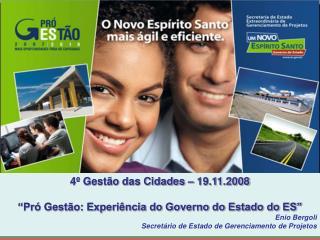 """4º Gestão das Cidades – 19.11.2008 """"Pró Gestão: Experiência do Governo do Estado do ES"""""""