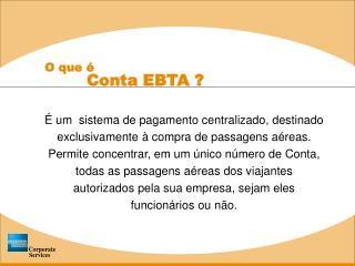 O que é         Conta EBTA ?