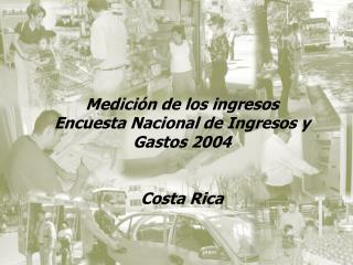 Medición de los ingresos  Encuesta Nacional de Ingresos y Gastos 2004 Costa Rica
