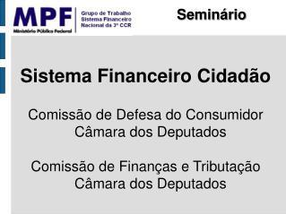 Sistema Financeiro Cidadão Comissão de Defesa do Consumidor Câmara dos Deputados