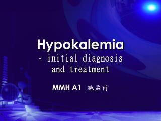 Hypokalemia  - initial diagnosis  and treatment