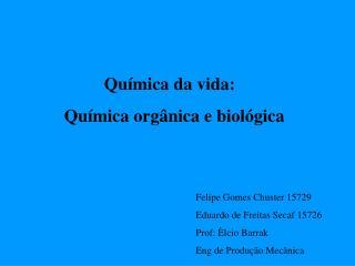 Qu�mica da vida:       Qu�mica org�nica e biol�gica
