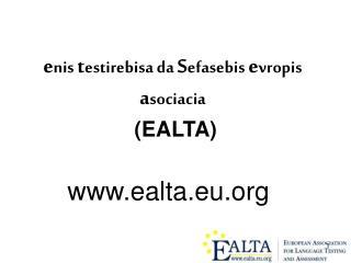 e nis  t estirebisa da  S efasebis  e vropis  a sociacia  (EALTA)