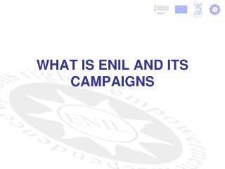 WHAT IS ENIL AND ITS CAMPAIGNS